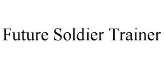 mark for FUTURE SOLDIER TRAINER, trademark #78751912