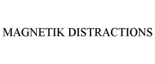 mark for MAGNETIK DISTRACTIONS, trademark #78752192