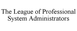 mark for THE LEAGUE OF PROFESSIONAL SYSTEM ADMINISTRATORS, trademark #78752301