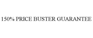 mark for 150% PRICE BUSTER GUARANTEE, trademark #78752321