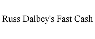 mark for RUSS DALBEY'S FAST CASH, trademark #78753465