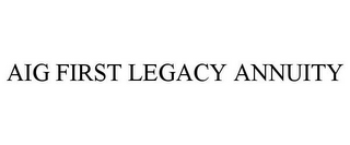 mark for AIG FIRST LEGACY ANNUITY, trademark #78753958