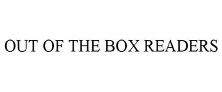 mark for OUT OF THE BOX READERS, trademark #78755514