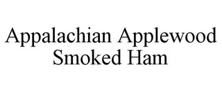mark for APPALACHIAN APPLEWOOD SMOKED HAM, trademark #78755768