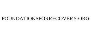 mark for FOUNDATIONSFORRECOVERY.ORG, trademark #78755955