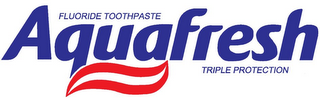 mark for AQUAFRESH FLOURIDE TOOTHPASTE TRIPLE PROTECTION, trademark #78756780