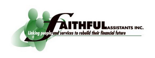 mark for FAITHFUL ASSISTANTS INC. LINKING PEOPLE AND SERVICES TO REBUILD THEIR FINANCIAL FUTURE, trademark #78756911