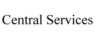 mark for CENTRAL SERVICES, trademark #78758815