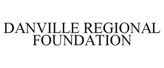 mark for DANVILLE REGIONAL FOUNDATION, trademark #78759018