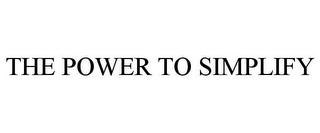 mark for THE POWER TO SIMPLIFY, trademark #78759114