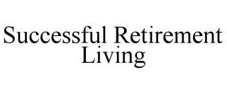 mark for SUCCESSFUL RETIREMENT LIVING, trademark #78760771