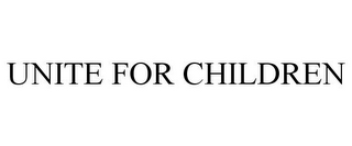 mark for UNITE FOR CHILDREN, trademark #78762049