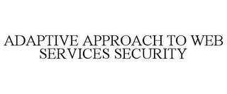 mark for ADAPTIVE APPROACH TO WEB SERVICES SECURITY, trademark #78762078
