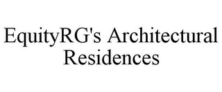 mark for EQUITYRG'S ARCHITECTURAL RESIDENCES, trademark #78762425