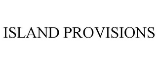 mark for ISLAND PROVISIONS, trademark #78762654