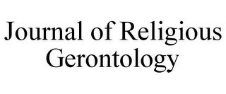 mark for JOURNAL OF RELIGIOUS GERONTOLOGY, trademark #78763785