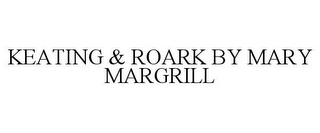 mark for KEATING & ROARK BY MARY MARGRILL, trademark #78764398
