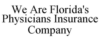 mark for WE ARE FLORIDA'S PHYSICIANS INSURANCE COMPANY, trademark #78764682
