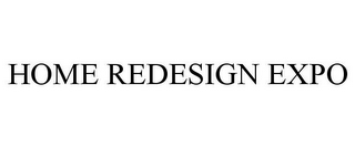 mark for HOME REDESIGN EXPO, trademark #78764797