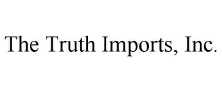 mark for THE TRUTH IMPORTS, INC., trademark #78765641