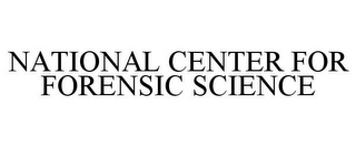 mark for NATIONAL CENTER FOR FORENSIC SCIENCE, trademark #78765669