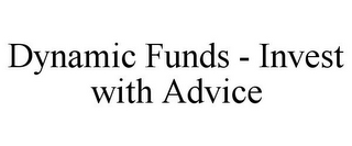 mark for DYNAMIC FUNDS - INVEST WITH ADVICE, trademark #78765896
