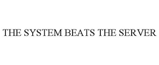 mark for THE SYSTEM BEATS THE SERVER, trademark #78766326