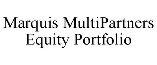 mark for MARQUIS MULTIPARTNERS EQUITY PORTFOLIO, trademark #78766979