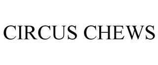 mark for CIRCUS CHEWS, trademark #78767350
