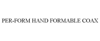 mark for PER-FORM HAND FORMABLE COAX, trademark #78767593