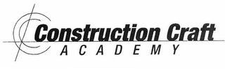 mark for CONSTRUCTION CRAFT ACADEMY, trademark #78767921