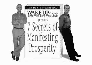 mark for WAKE UP... LIVE THE LIFE YOU LOVE PRESENTS 7 SECRETS OF MANIFESTING PROSPERITY FROM THE #1 BEST SELLING SERIES, trademark #78768487