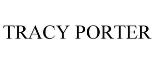 mark for TRACY PORTER, trademark #78769172