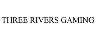 mark for THREE RIVERS GAMING, trademark #78769615