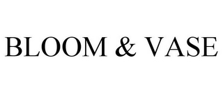 mark for BLOOM & VASE, trademark #78769738