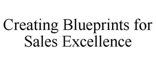 mark for CREATING BLUEPRINTS FOR SALES EXCELLENCE, trademark #78771795