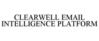 mark for CLEARWELL EMAIL INTELLIGENCE PLATFORM, trademark #78772565