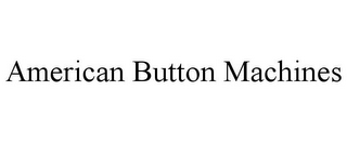 mark for AMERICAN BUTTON MACHINES, trademark #78773707