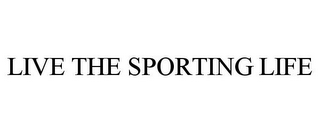 mark for LIVE THE SPORTING LIFE, trademark #78775647