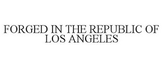 mark for FORGED IN THE REPUBLIC OF LOS ANGELES, trademark #78775661