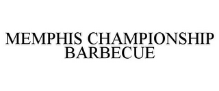 mark for MEMPHIS CHAMPIONSHIP BARBECUE, trademark #78776658