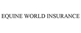mark for EQUINE WORLD INSURANCE, trademark #78777804