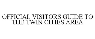 mark for OFFICIAL VISITORS GUIDE TO THE TWIN CITIES AREA, trademark #78778643