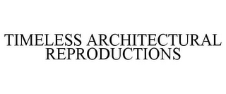 mark for TIMELESS ARCHITECTURAL REPRODUCTIONS, trademark #78779026