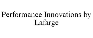 mark for PERFORMANCE INNOVATIONS BY LAFARGE, trademark #78779044