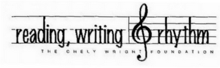 mark for READING, WRITING & RHYTHM THE CHELY WRIGHT FOUNDATION, trademark #78779138