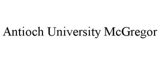 mark for ANTIOCH UNIVERSITY MCGREGOR, trademark #78779146