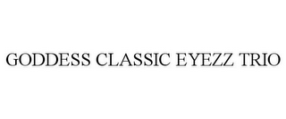 mark for GODDESS CLASSIC EYEZZ TRIO, trademark #78781213