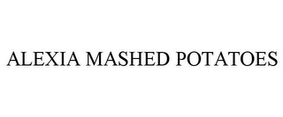 mark for ALEXIA MASHED POTATOES, trademark #78782339