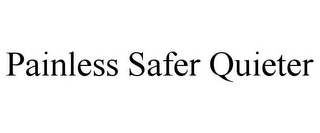 mark for PAINLESS SAFER QUIETER, trademark #78782700